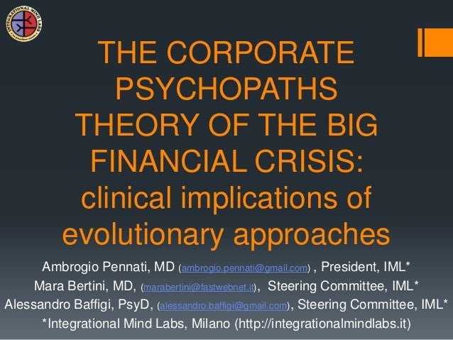 THE CORPORATE              PSYCHOPATHS           THEORY OF THE BIG            FINANCIAL CRISIS:           clinical implica...