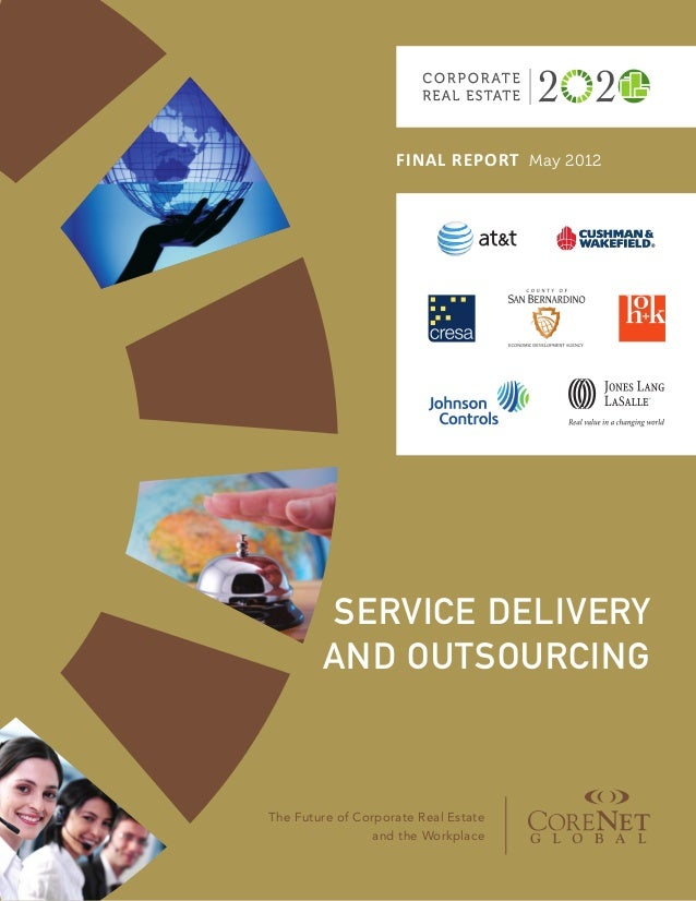 FINAL REPORT May 2012The Future of Corporate Real Estateand the WorkplaceService Deliveryand Outsourcing