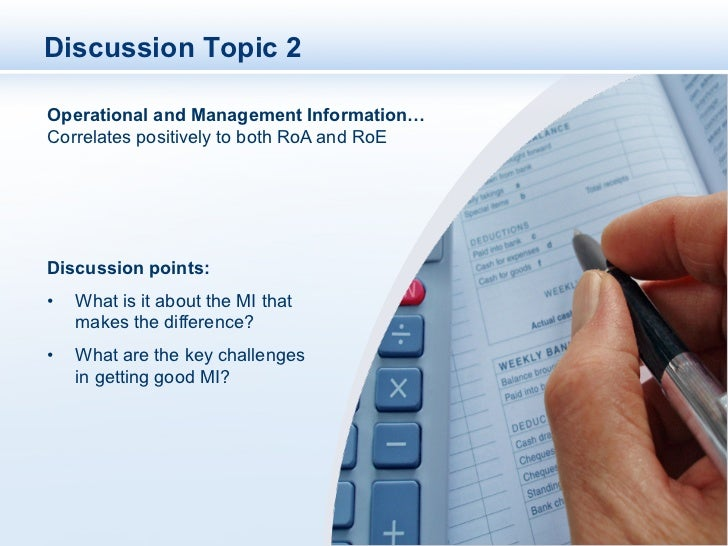Discussion Topic 2Operational and Management Information…Correlates positively to both RoA and RoEDiscussion points:•   W...