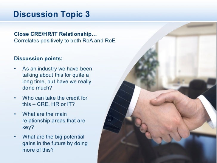Discussion Topic 3Close CRE/HR/IT Relationship…Correlates positively to both RoA and RoEDiscussion points:•   As an indus...