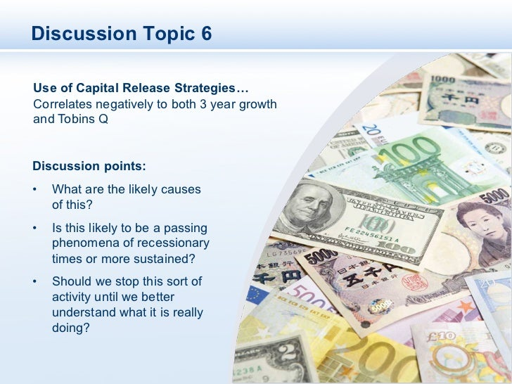 Discussion Topic 6Use of Capital Release Strategies…Correlates negatively to both 3 year growthand Tobins QDiscussion poin...