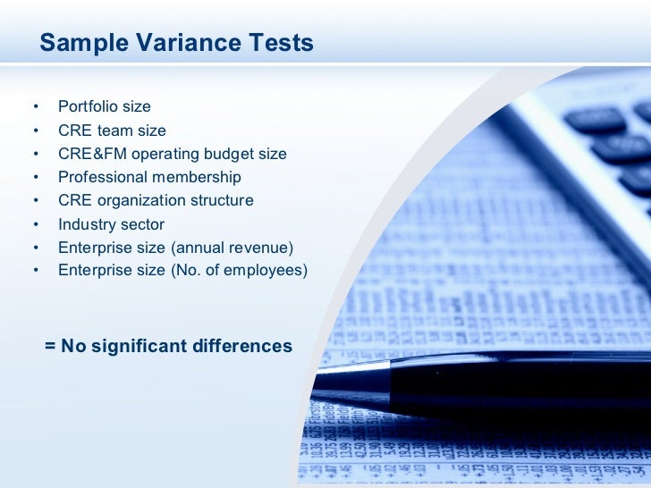 Sample Variance Tests•    Portfolio size•    CRE team size•    CRE&FM operating budget size•    Professional membershi...