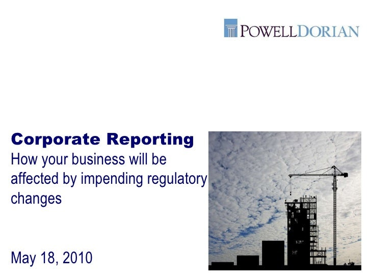 Corporate Reporting How your business will be affected by impending regulatory changes May 18, 2010