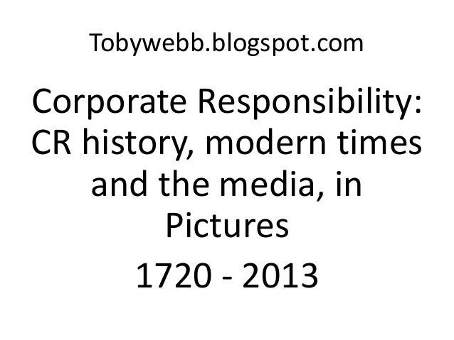 Tobywebb.blogspot.comCorporate Responsibility:CR history, modern times   and the media, in         Pictures       1720 - 2...
