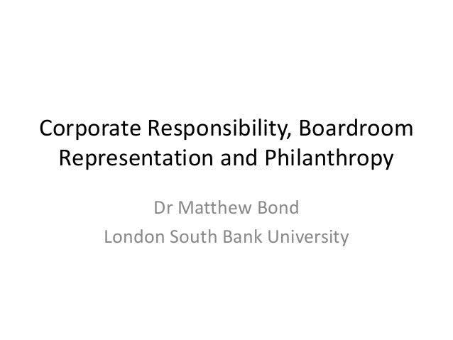 Corporate Responsibility, BoardroomRepresentation and PhilanthropyDr Matthew BondLondon South Bank University