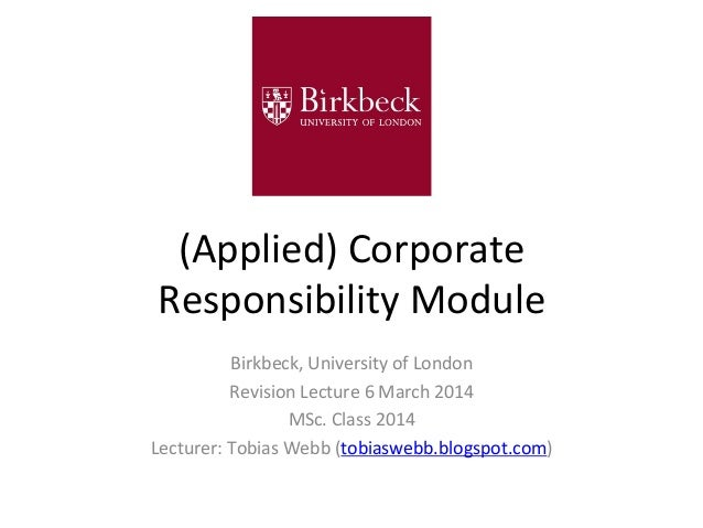 (Applied)  Corporate   Responsibility  Module   Birkbeck,  University  of  London   Revision  Lecture  ...