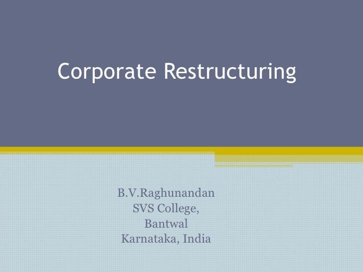 Corporate Restructuring B.V.Raghunandan SVS College, Bantwal Karnataka, India