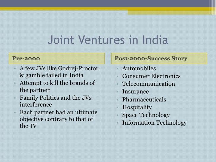 Joint Ventures in India <ul><li>Pre-2000 </li></ul><ul><li>Post-2000-Success Story  </li></ul><ul><li>A few JVs like Godre...