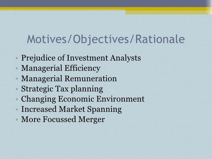 Motives/Objectives/Rationale <ul><li>Prejudice of Investment Analysts </li></ul><ul><li>Managerial Efficiency </li></ul><u...