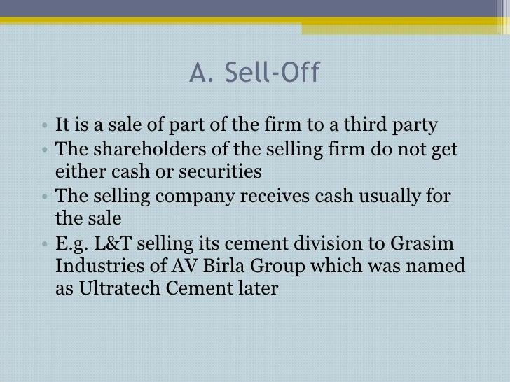 A. Sell-Off <ul><li>It is a sale of part of the firm to a third party </li></ul><ul><li>The shareholders of the selling fi...