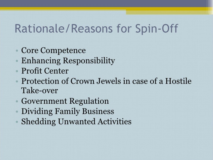 Rationale/Reasons for Spin-Off <ul><li>Core Competence </li></ul><ul><li>Enhancing Responsibility </li></ul><ul><li>Profit...