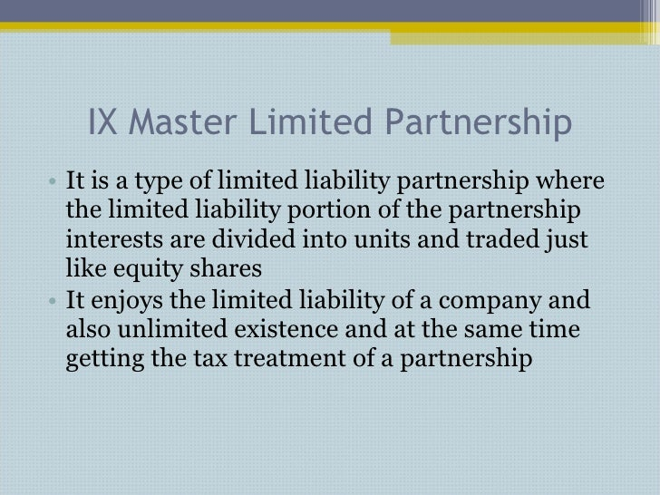 IX Master Limited Partnership <ul><li>It is a type of limited liability partnership where the limited liability portion of...