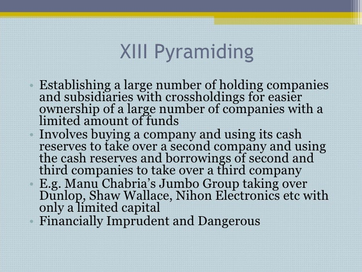 XIII Pyramiding <ul><li>Establishing a large number of holding companies and subsidiaries with crossholdings for easier ow...