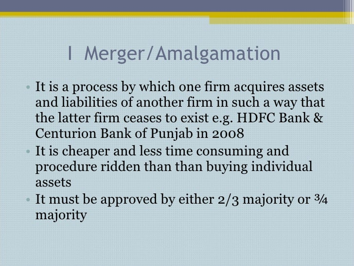 I  Merger/Amalgamation <ul><li>It is a process by which one firm acquires assets and liabilities of another firm in such a...
