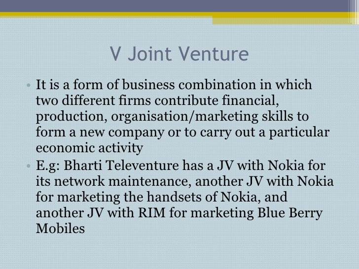V Joint Venture <ul><li>It is a form of business combination in which two different firms contribute financial, production...