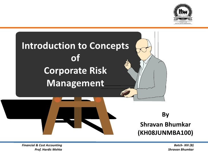 Introduction to Concepts            of      Corporate Risk       Management                                        By     ...