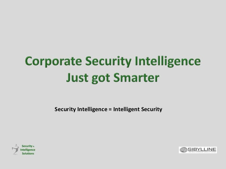 Corporate Security Intelligence Just got Smarter<br />Security Intelligence = Intelligent Security<br />