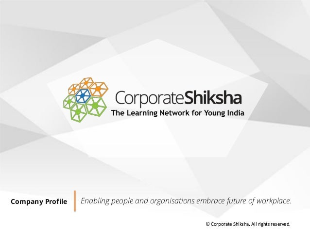 Company Profile Enabling people and organisations embrace future of workplace. © Corporate Shiksha, All rights reserved.
