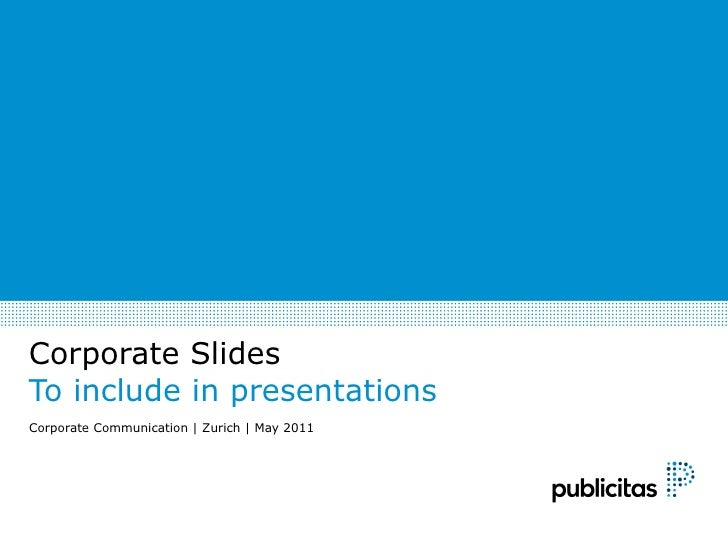 Corporate SlidesTo include in presentationsCorporate Communication | Zurich | May 2011
