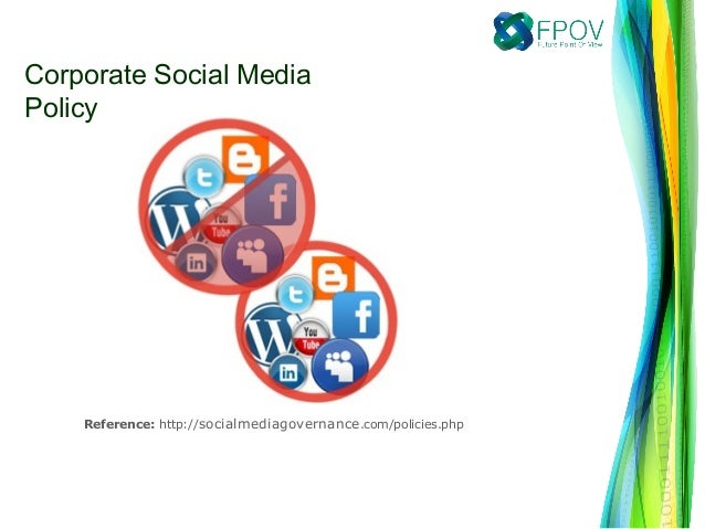 Reference: http://socialmediagovernance.com/policies.phpCorporate Social MediaPolicy