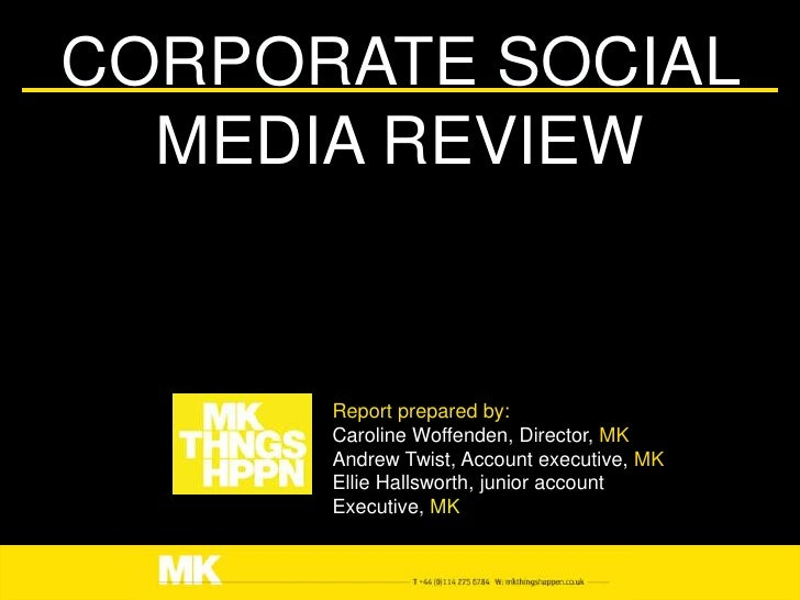CORPORATE SOCIAL  MEDIA REVIEW      Report prepared by:      Caroline Woffenden, Director, MK      Andrew Twist, Account e...