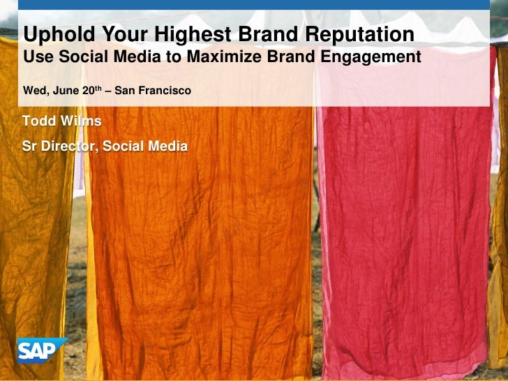 Uphold Your Highest Brand ReputationUse Social Media to Maximize Brand EngagementWed, June 20th – San FranciscoTodd WilmsS...
