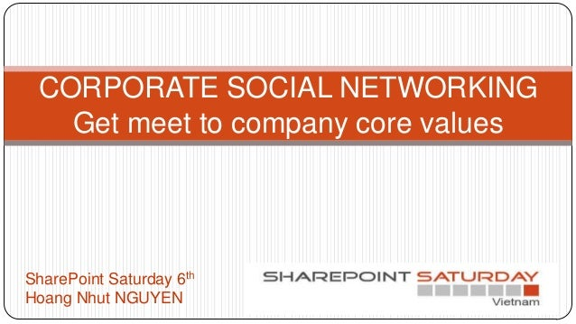 CORPORATE SOCIAL NETWORKINGGet meet to company core valuesSharePoint Saturday 6thHoang Nhut NGUYEN