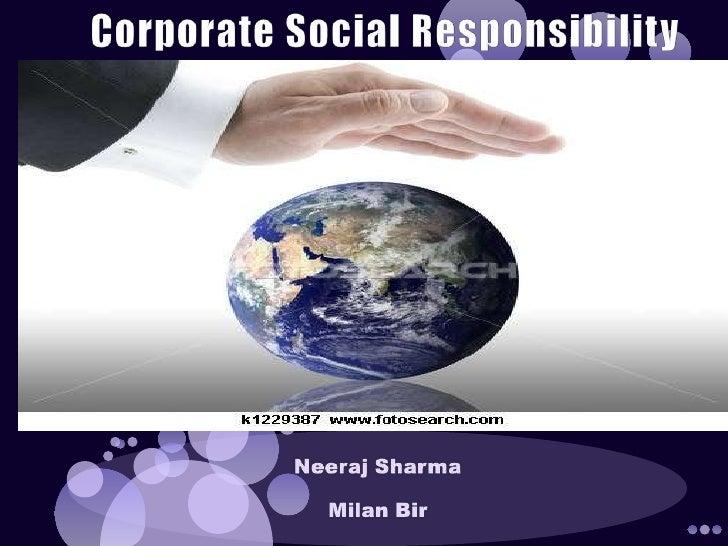 Corporate Social Responsibility<br />Neeraj Sharma<br />Milan Bir<br />