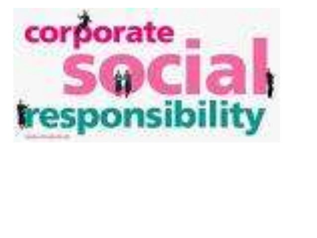 Corporate Social Responsibility Which is also known as: • Corporate responsibility • Corporate citizenship • Responsible b...