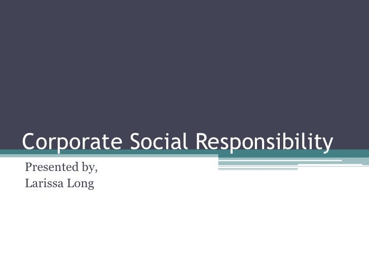 Corporate Social Responsibility<br />Presented by,<br />Larissa Long<br />