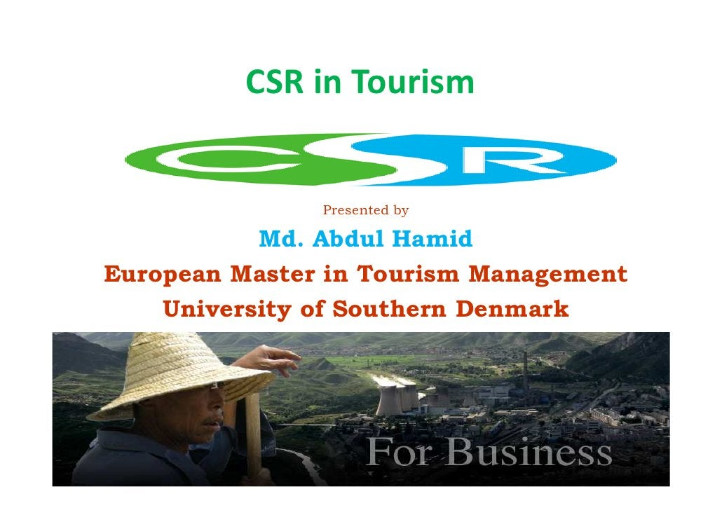 CSR in Tourism                  Presented by             Md. Abdul Hamid European Master in Tourism Management     Univers...