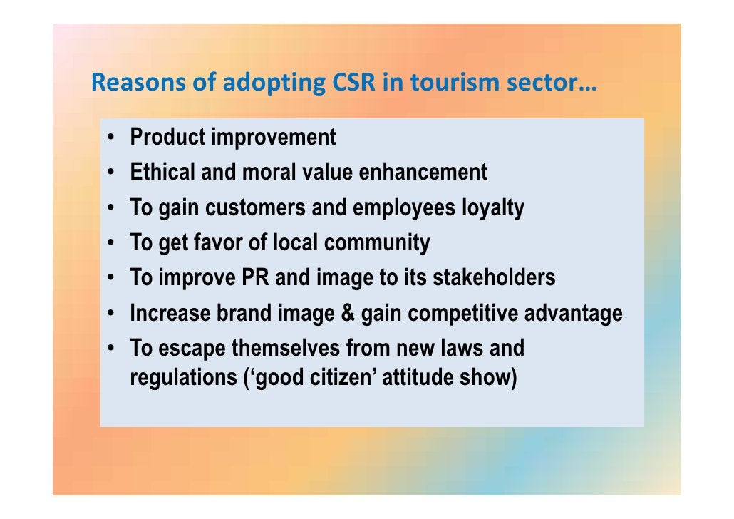 Application of CSR in Tourism Till now it's in the 'infant' level  The scarcity of 'self-described tourism CSR initiative'...