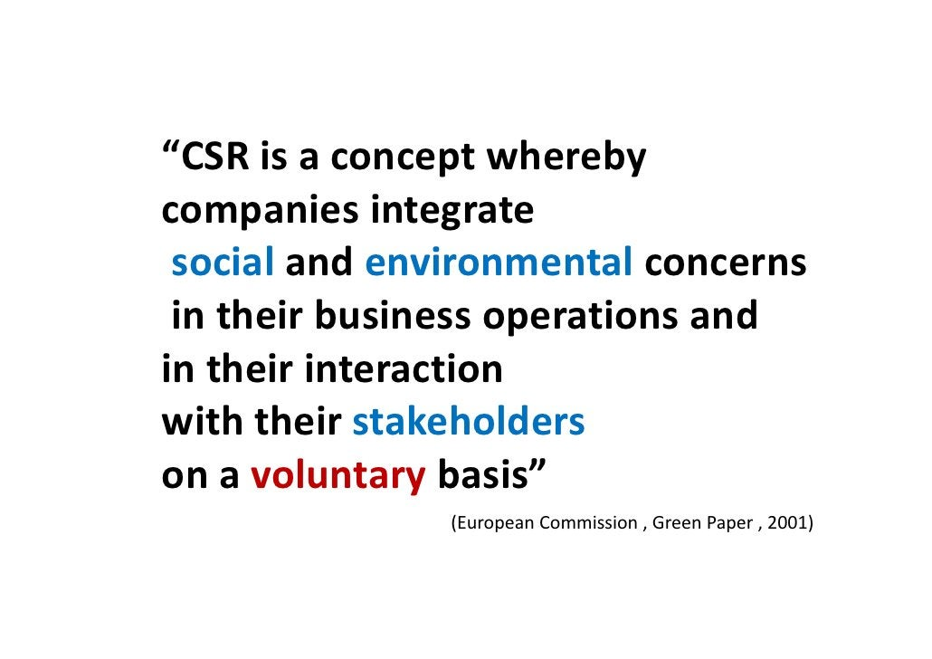 Finally….  CSR is about how companies manage the business processes to produce an overall positive impact on society.     ...
