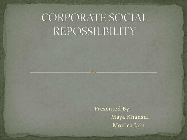 Presented By: Maya Khansul Monica Jain