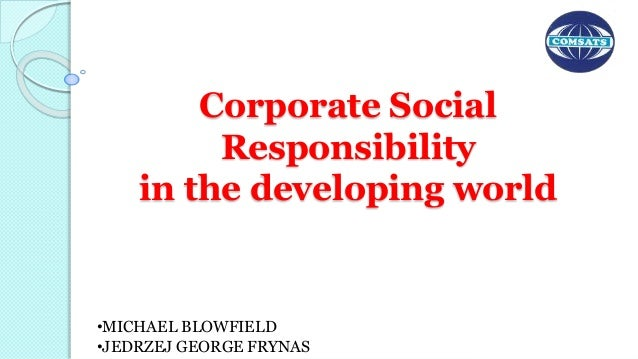 Corporate Social Responsibility in the developing world •MICHAEL BLOWFIELD •JEDRZEJ GEORGE FRYNAS