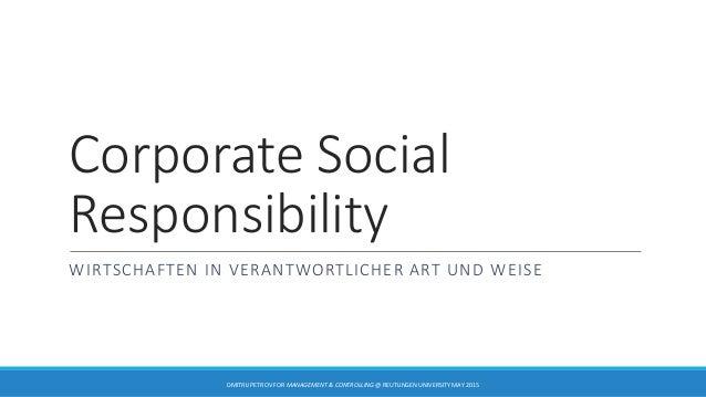 Corporate Social Responsibility WIRTSCHAFTEN IN VERANTWORTLICHER ART UND WEISE DMITRIJ PETROV FOR MANAGEMENT & CONTROLLING...