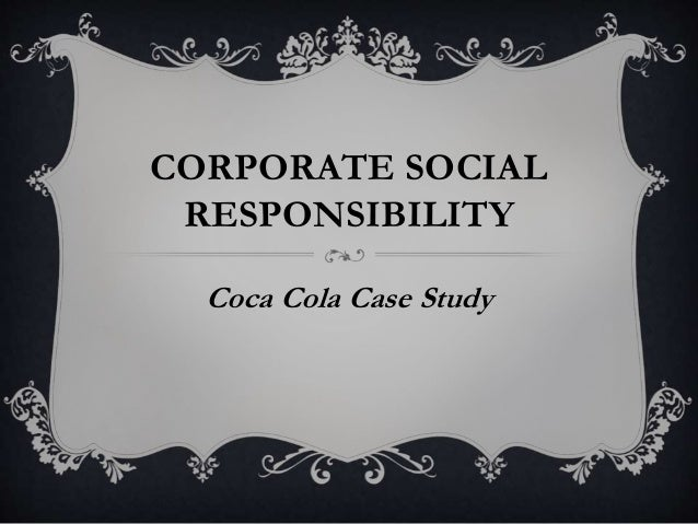 a paradox on corporate social responsibility case study on coca cola Coming with these corporate social responsibility initiatives ahead of the global target coca-cola believed that the corporate social responsibility initiatives would make a significant role in business success documents similar to coca cola case study summary.
