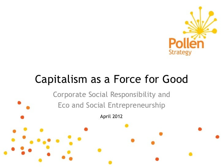 Capitalism as a Force for Good   Corporate Social Responsibility and    Eco and Social Entrepreneurship                 Ap...