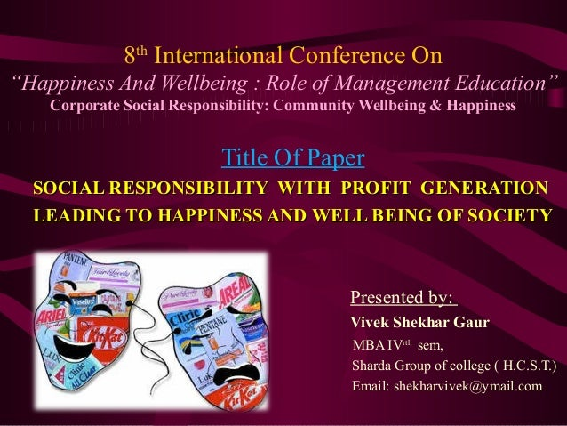 """8th International Conference On """"Happiness And Wellbeing : Role of Management Education"""" Corporate Social Responsibility: ..."""