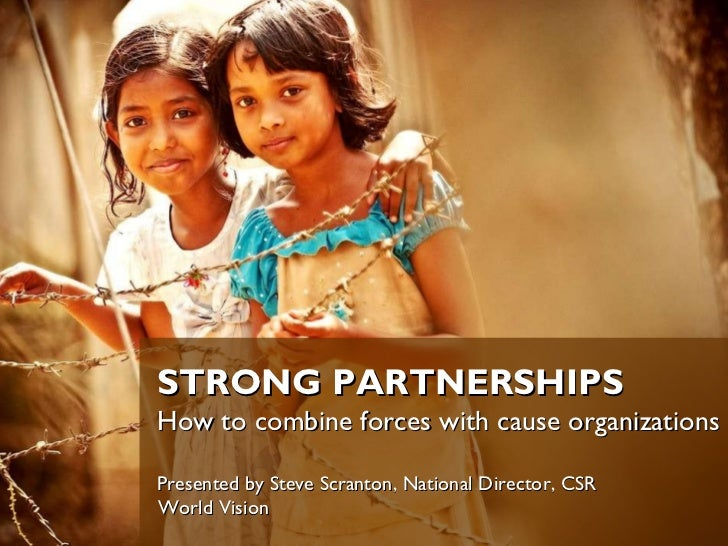 STRONG PARTNERSHIPS   How to combine forces with cause organizations   Presented by Steve Scranton, National Director, CSR...