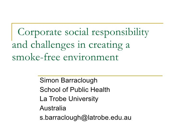 Corporate social responsibility and challenges in creating a smoke-free environment  Simon Barraclough School of Public He...