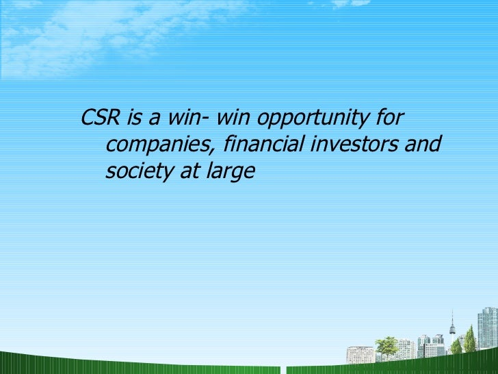 <ul><li>CSR is a win- win opportunity for  companies, financial investors and society at large </li></ul>
