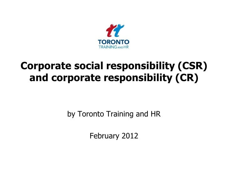 Corporate social responsibility (CSR) and corporate responsibility (CR)         by Toronto Training and HR               F...