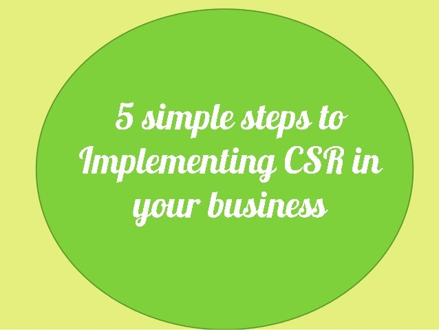Engage with your employees Raising awareness of CSR amongst your employees is crucial to a future success of the process. ...