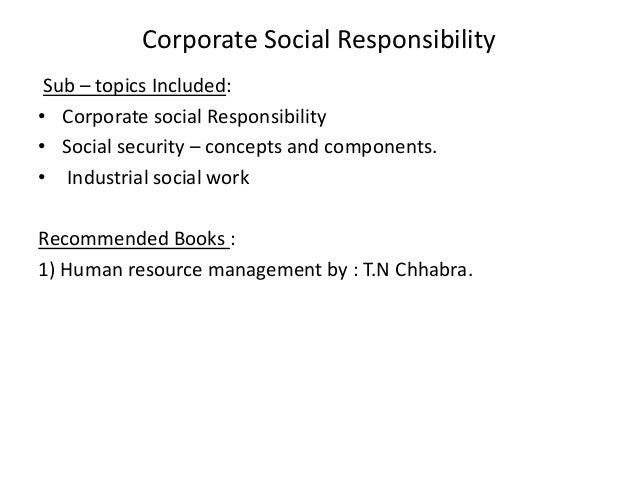 Corporate Social Responsibility Sub – topics Included: • Corporate social Responsibility • Social security – concepts and ...