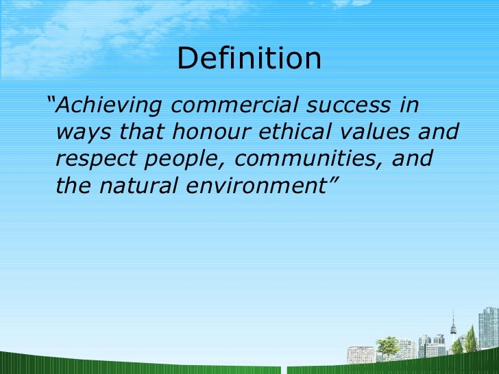 csr commercial ethics Business ethics we treat valuable information — both personal and commercial — responsibly we strive to maintain confidentiality and data integrity, including continuous efforts to ensure proper use of company resources.
