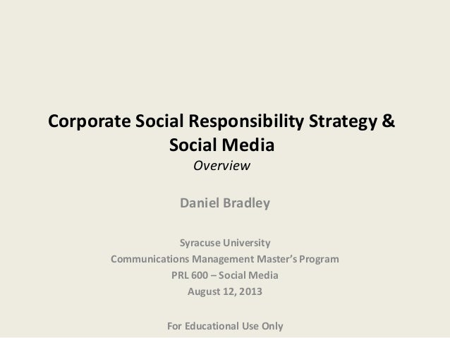 Corporate Social Responsibility Strategy & Social Media Overview Daniel Bradley Syracuse University Communications Managem...