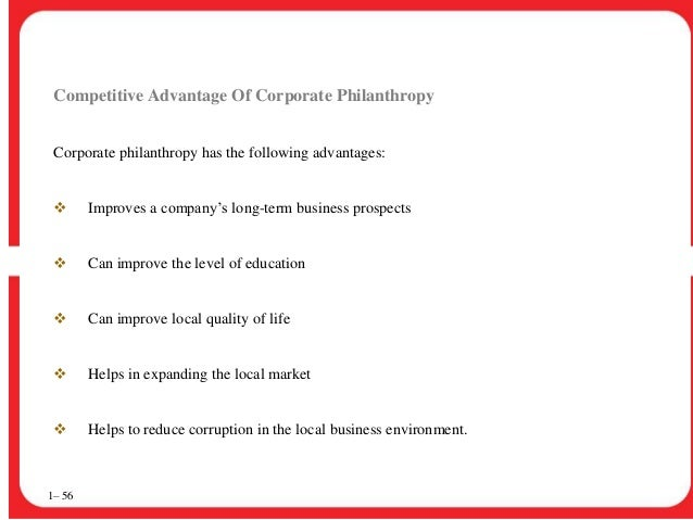 competitive advantage of corporate philanthropy A short overview of the definition of corporate social responsibility  philanthropy: businesses donate  that csr activities are giving their firms competitive.
