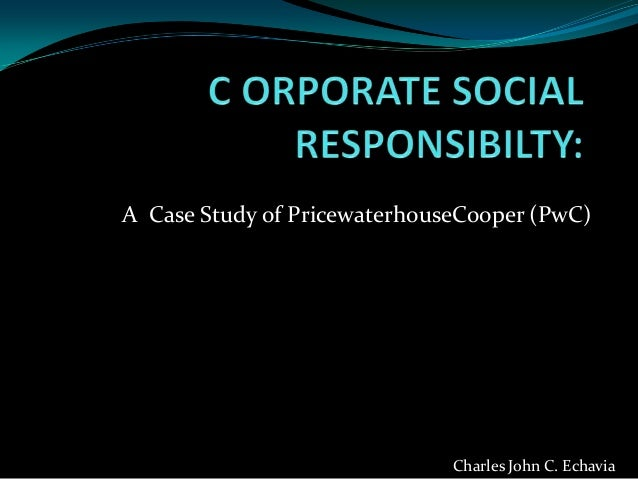 A Case Study of PricewaterhouseCooper (PwC) Charles John C. Echavia