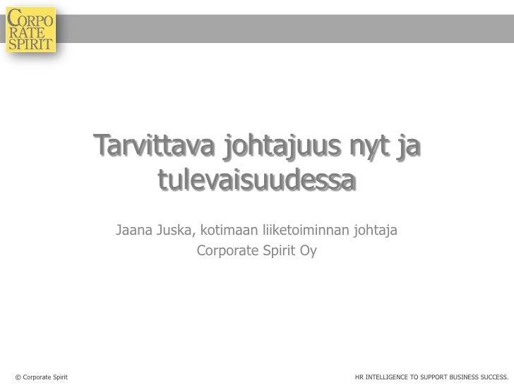 Tarvittava johtajuus nyt ja                           tulevaisuudessa                      Jaana Juska, kotimaan liiketoim...